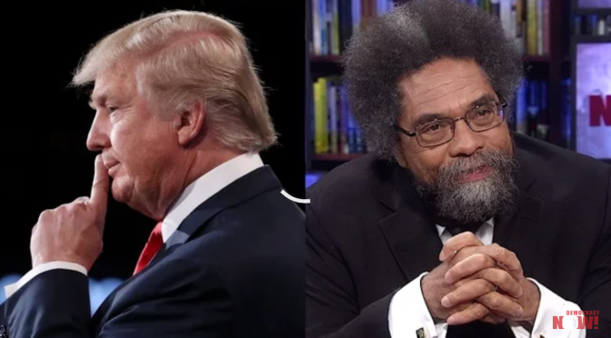 Professor Cornell West Describes Donald Trump Is Moving the United States into Neo-Fascism